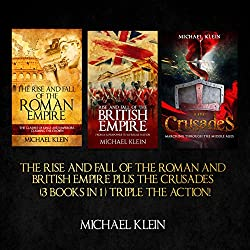 The Rise and Fall of the Roman and British Empire plus the Crusades
