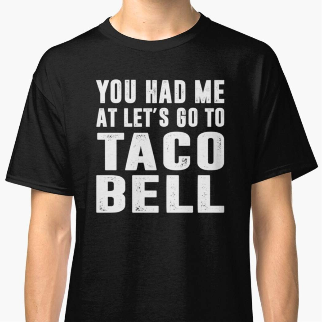 Unisex T-Shirt You Had Me At Lets Go To Taco Bell Shirts For Men Women Fathers Day T Shirts