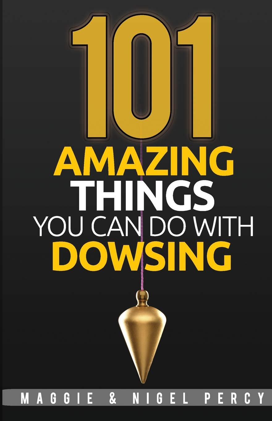101 Amazing Things You Can Do With Dowsing: Maggie Percy, Nigel Percy:  9780692381649: Amazon.com: Books