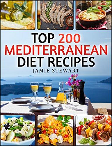 Top 200 Mediterranean Diet Recipes by Jamie Stewart