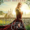 An Uncertain Choice Audiobook by Jody Hedlund Narrated by Hayley Cresswell