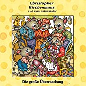 Die grosse Überraschung (Christopher Kirchenmaus und seine Mäuselieder 10) | Gertrud Schmalenbach