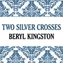 Two Silver Crosses Audiobook by Beryl Kingston Narrated by Cat Gould