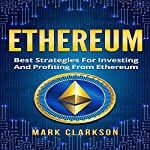Ethereum: Best Strategies for Investing and Profiting from Ethereum: Cryptocurrencies, Book 4 | Mark Clarkson