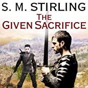 The Given Sacrifice: Emberverse Series, Book 10  | S. M. Stirling