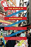"Gordon Mathews, ""The World in Guangzhou: Africans and Other Foreigners in South China's Global Marketplace"" (U Chicago Press, 2017)"