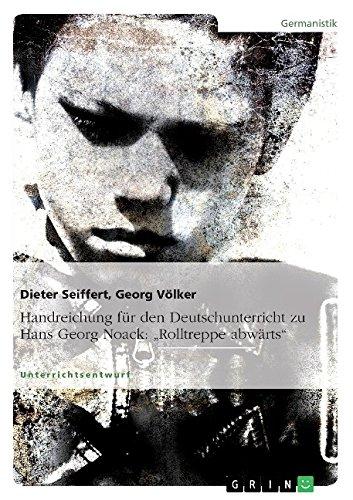 Handreichung für den Deutschunterricht zu Hans Georg Noack: Rolltreppe abwärts