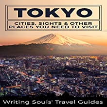 Tokyo: Cities, Sights & Other Places You Need to Visit Audiobook by  Writing Souls' Travel Guides Narrated by J. D. Kelly