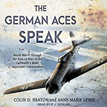 The German Aces Speak: World War II Through the Eyes of Four of the Luftwaffe's Most Important Commanders Audiobook by Anne-Marie Lewis, Jon Guttman, Brigadier General Robin Olds, USAF (Ret.), Oberleutnant Kurt Schulze, Colin D. Heaton Narrated by P.J. Ochlan