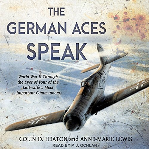 (The German Aces Speak: World War II Through the Eyes of Four of the Luftwaffe's Most Important)