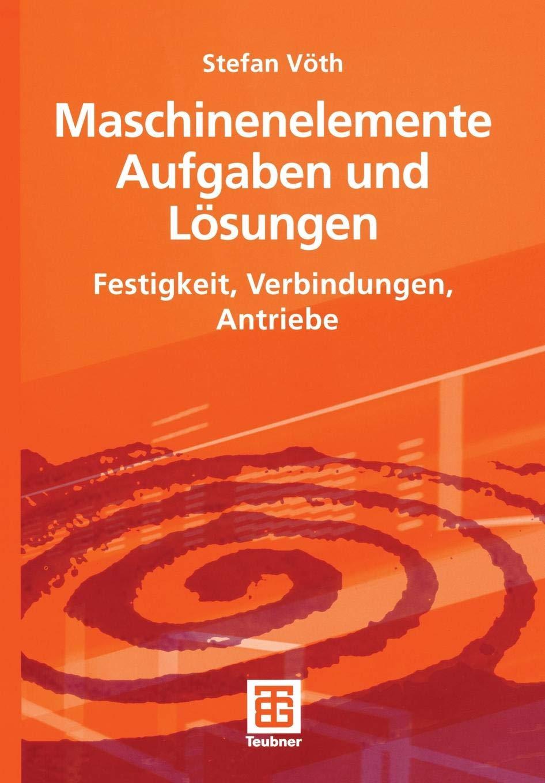 Maschinenelemente Aufgaben Und Lösungen  Festigkeit Verbindungen Antriebe  German Edition
