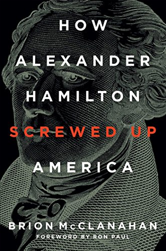 - How Alexander Hamilton Screwed Up America