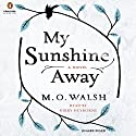 My Sunshine Away Audiobook by M.O. Walsh Narrated by Kirby Heybourne