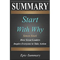 Summary: ''Start with Why'' - How Great Leaders Inspire Everyone to Take Action | A Detailed Summary (Epic Summary)