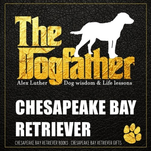 Dogfather: Chesapeake Bay Retriever Wisdom & Life Lessons: Chesapeake Bay Retriever gifts