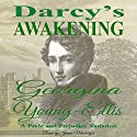 Darcy's Awakening: A Pride and Prejudice Variation Audiobook by Georgina Young-Ellis Narrated by Jannie Meisberger