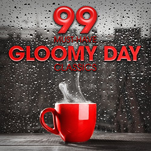 99 Must-Have Gloomy Day Classics