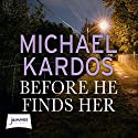 Before He Finds Her Audiobook by Michael Kardos Narrated by Julia Whelan