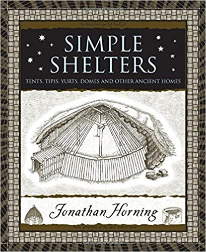 Simple Shelters: Tents, Tipis, Yurts, Domes and Other