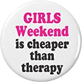 "Girls Weekend is cheaper than therapy 1.25"" Magnet"