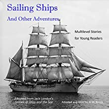 Sailing Ships and Other Adventures: Multilevel Stories for Young Readers Audiobook by Jack London Narrated by Al Rocca