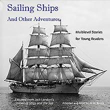 Sailing Ships and Other Adventures: Multilevel Stories for Young Readers | Livre audio Auteur(s) : Jack London Narrateur(s) : Al Rocca