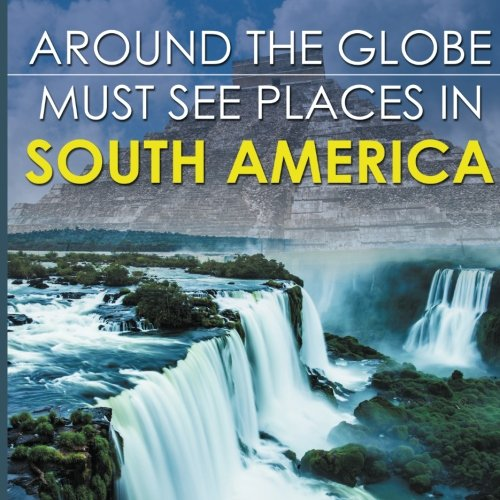 Around The Globe - Must See Places in South America PDF