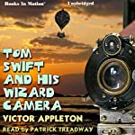 Tom Swift and His Wizard Camera | Victor Appleton