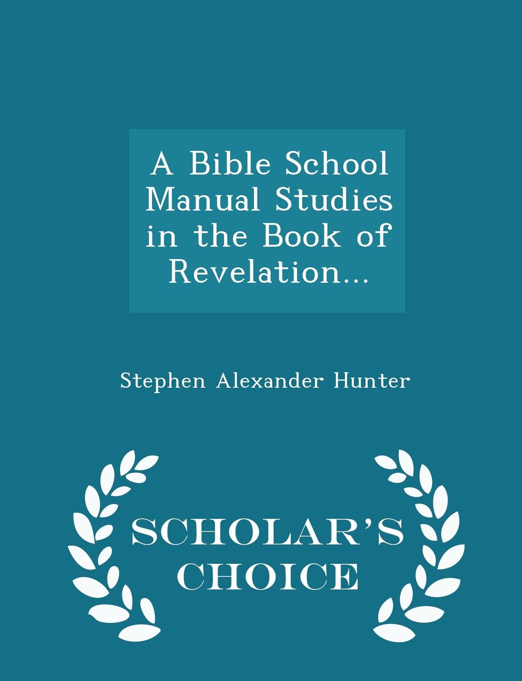Read Online A Bible School Manual Studies in the Book of Revelation... - Scholar's Choice Edition pdf epub