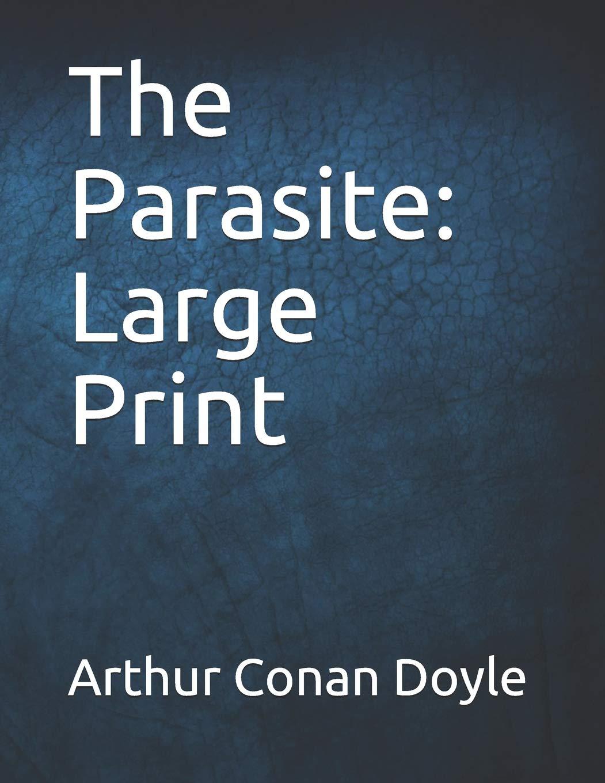 The Parasite: Large Print: Arthur Conan Doyle: 9781797662060
