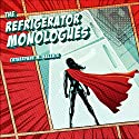 The Refrigerator Monologues Audiobook by Catherynne M. Valente Narrated by Karis A. Campbell