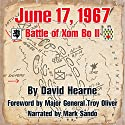 June 17, 1967: The Battle of Xom Bo II Audiobook by David J. Hearne Narrated by Mark Sando