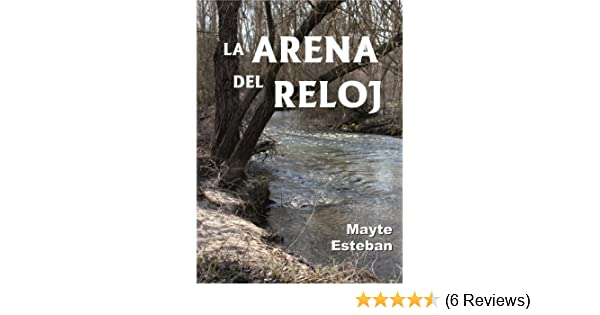 Amazon.com: La arena del reloj (Spanish Edition) eBook: Mayte Esteban: Kindle Store