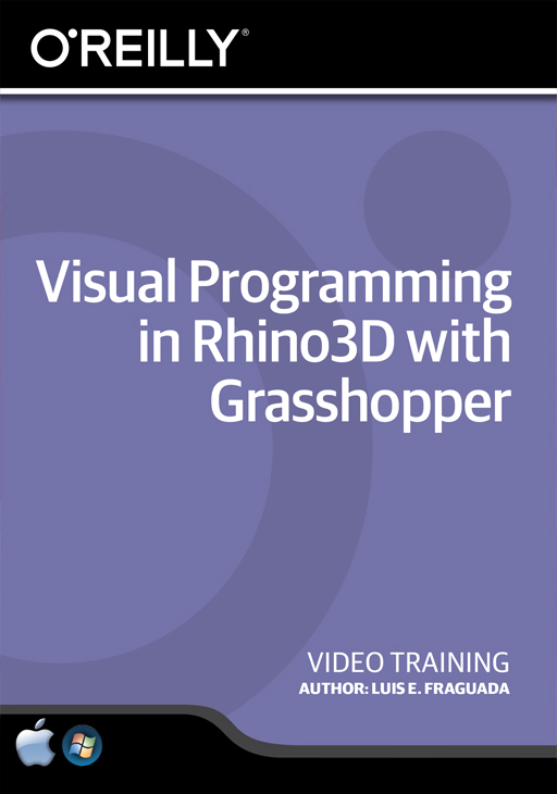 Visual Programming in Rhino3D with Grasshopper [Online Code] by O'Reilly Media