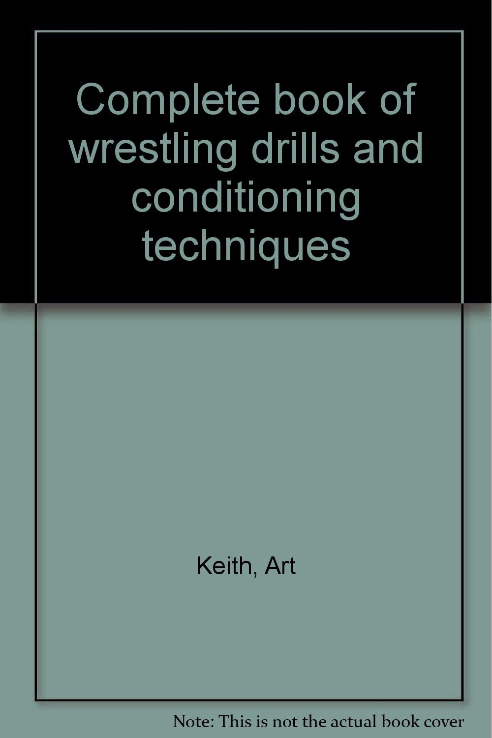 Complete book of wrestling drills and conditioning