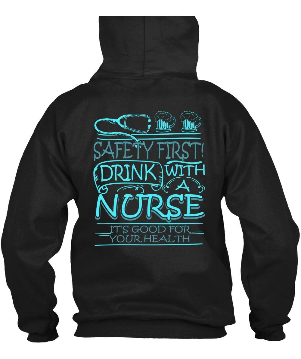 Its Good For Your Health S Safety First Drink With A Nurse T Shirt
