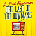 The Last of the Bowmans Audiobook by J. Paul Henderson Narrated by Jonathan Keeble