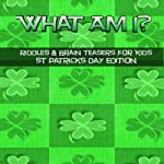 What Am I? Riddles and Brain Teasers for Kids St. Patrick's Day Edition | C Langkamp