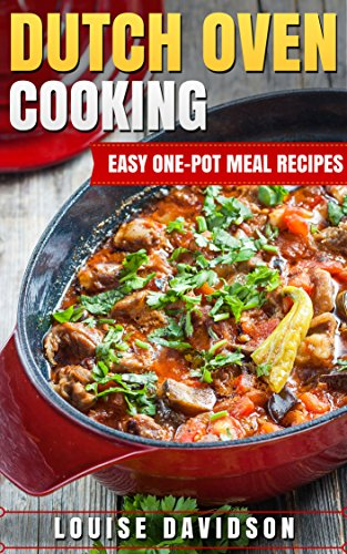 Dutch Oven Cooking: Easy One-Pot Meal Recipes by Louise Davidson