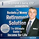 The Buckets of Money Retirement Solution: The Ultimate Guide to Income for Life Audiobook by Raymond J. Lucia Narrated by Arthur Morey