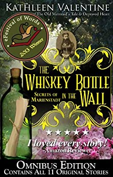 The Whiskey Bottle in the Wall Omnibus : Secrets of Marienstadt (Marienstadt Stories Book 1) by [Valentine, Kathleen]