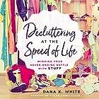 Decluttering at the Speed of Life: Winning Your Never-Ending Battle with Stuff | Livre audio Auteur(s) : Dana K. White Narrateur(s) : Dana K. White