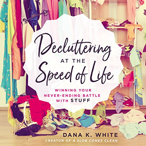 Decluttering at the Speed of Life: Winning Your NeverEnding Battle with Stuff Audiobook [Free Download by Trial] thumbnail