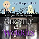 Ghostly Worries: A Harper Harlow Mystery, Book 4