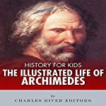 History for Kids: The Illustrated Life of Archimedes | Charles River Editors