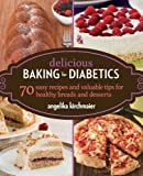 Delicious Baking for Diabetics: 70 Easy Recipes and Valuable Tips for Healthy and Delicious Breads and Desserts