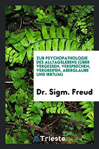 Zur Psychopathologie des Alltagslebens (über Vergessen, Versprechen, Vergreifen, Aberglaube und Irrtum) (German Edition)