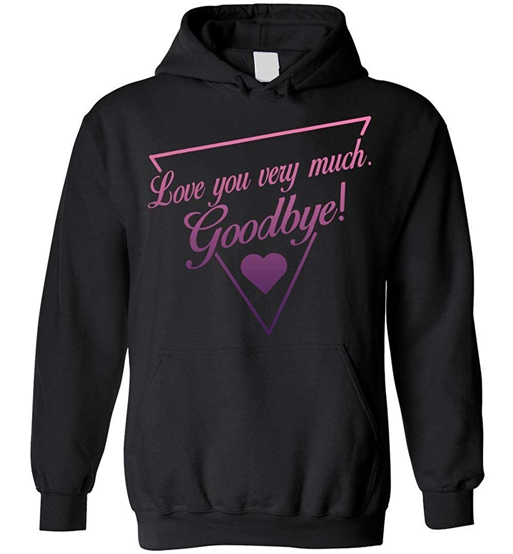 Goodbye Blend Hoodie Funny Tee I Love You Very Much