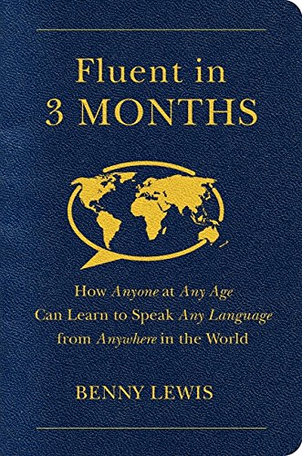 Fluent in 3 Months: How Anyone at Any Age Can Learn to Speak Any Language from Anywhere in the World cover