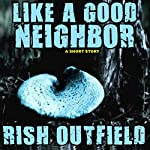 Like a Good Neighbor | Rish Outfield
